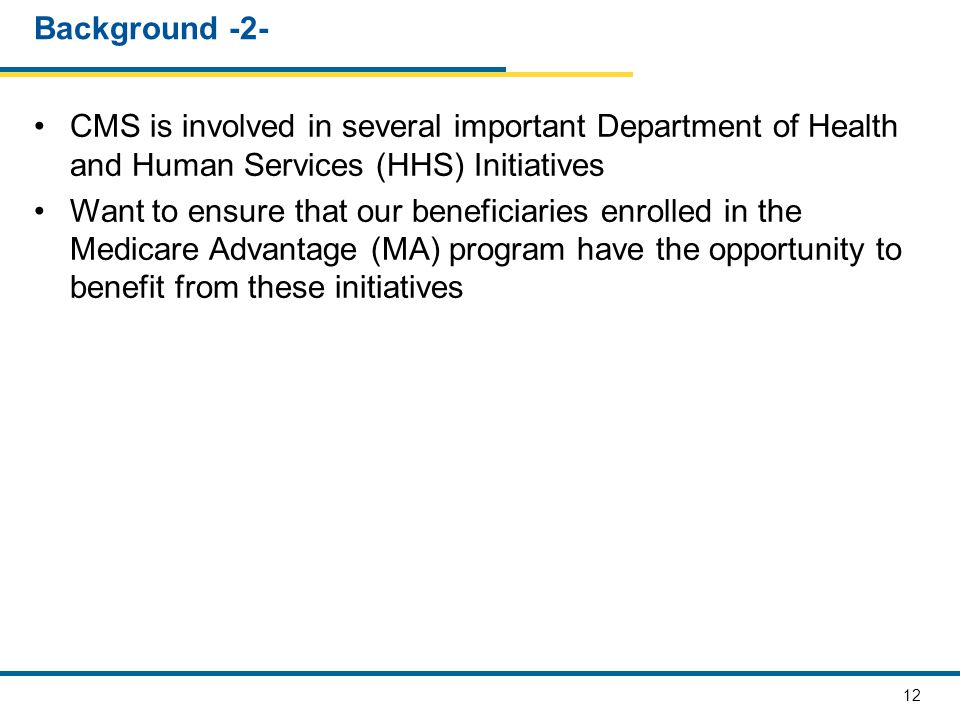 Background -2- CMS is involved in several important Department of Health and Human Services (HHS) Initiatives.