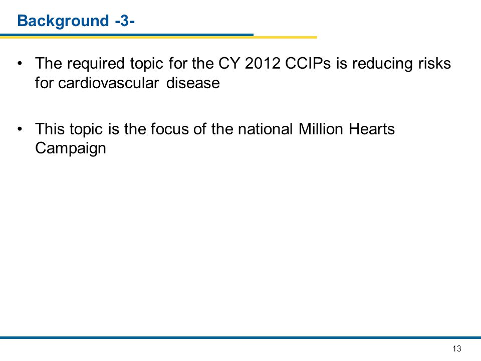 Background -3- The required topic for the CY 2012 CCIPs is reducing risks for cardiovascular disease.