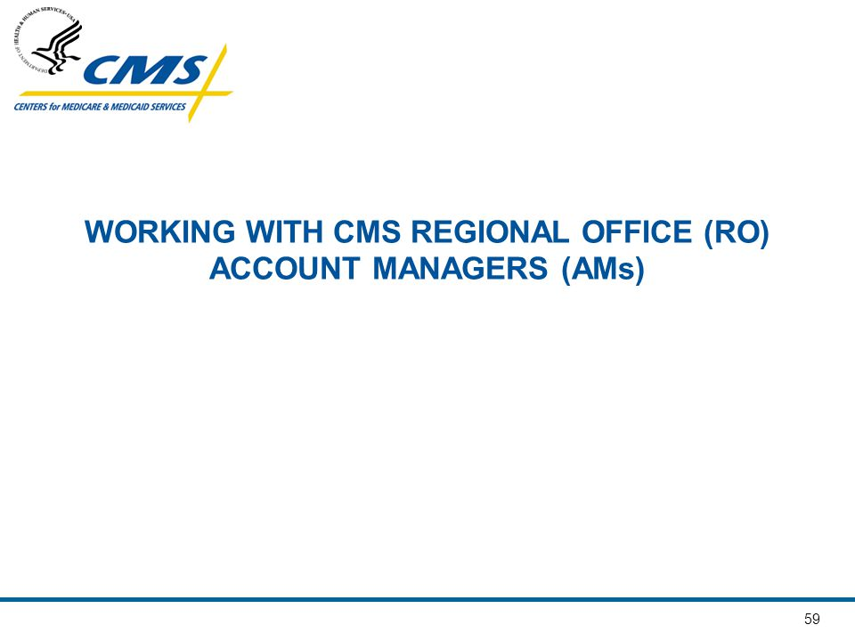 WORKING WITH CMS REGIONAL OFFICE (RO) ACCOUNT MANAGERS (AMs)