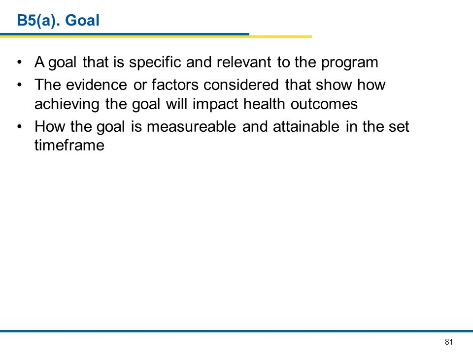B5(a). Goal A goal that is specific and relevant to the program.