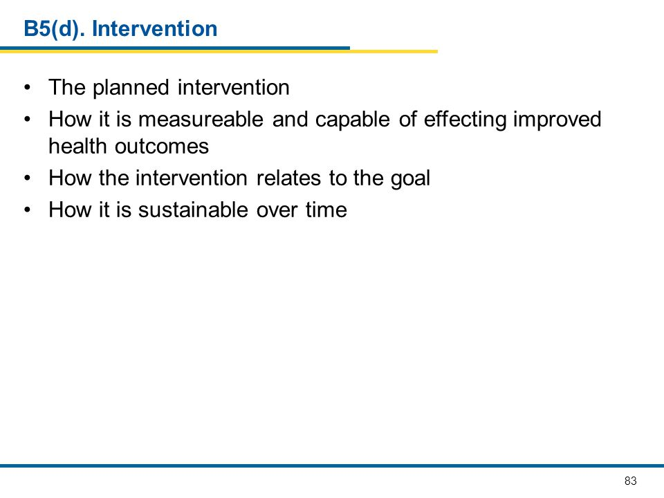 B5(d). Intervention The planned intervention. How it is measureable and capable of effecting improved health outcomes.