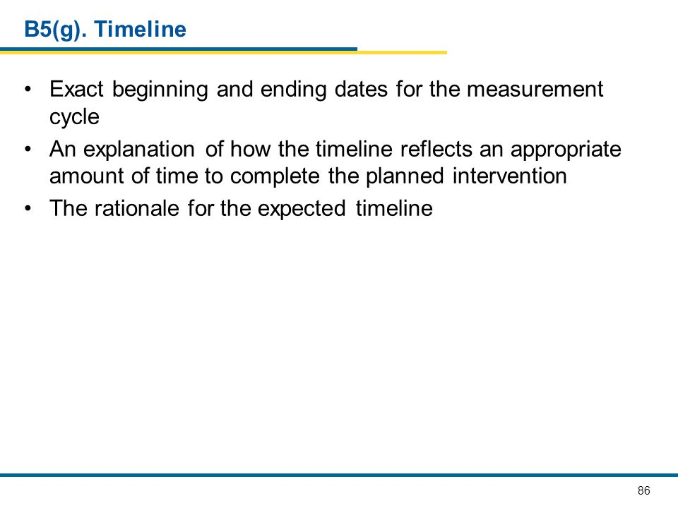 B5(g). Timeline Exact beginning and ending dates for the measurement cycle.