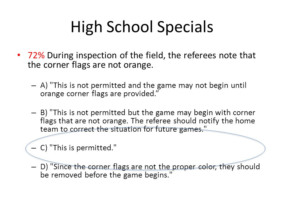 High School Specials 72% During inspection of the field, the referees note that the corner flags are not orange.