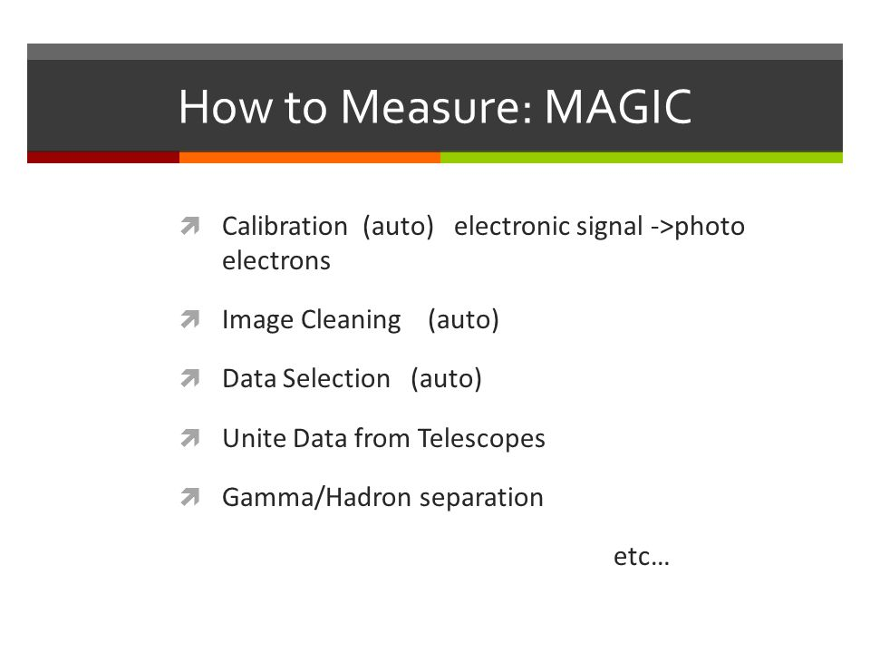 How to Measure: MAGIC Calibration (auto) electronic signal ->photo electrons. Image Cleaning (auto)