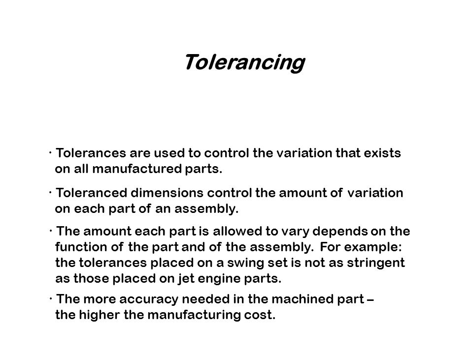 Tolerancing ∙ Tolerances are used to control the variation that exists