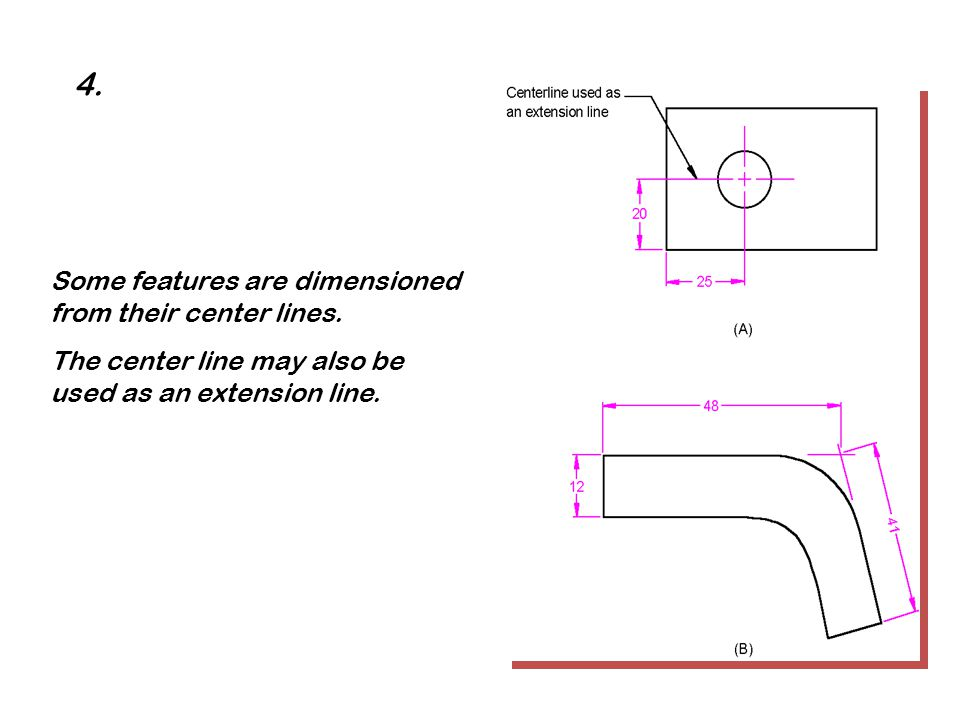 4. Some features are dimensioned from their center lines.