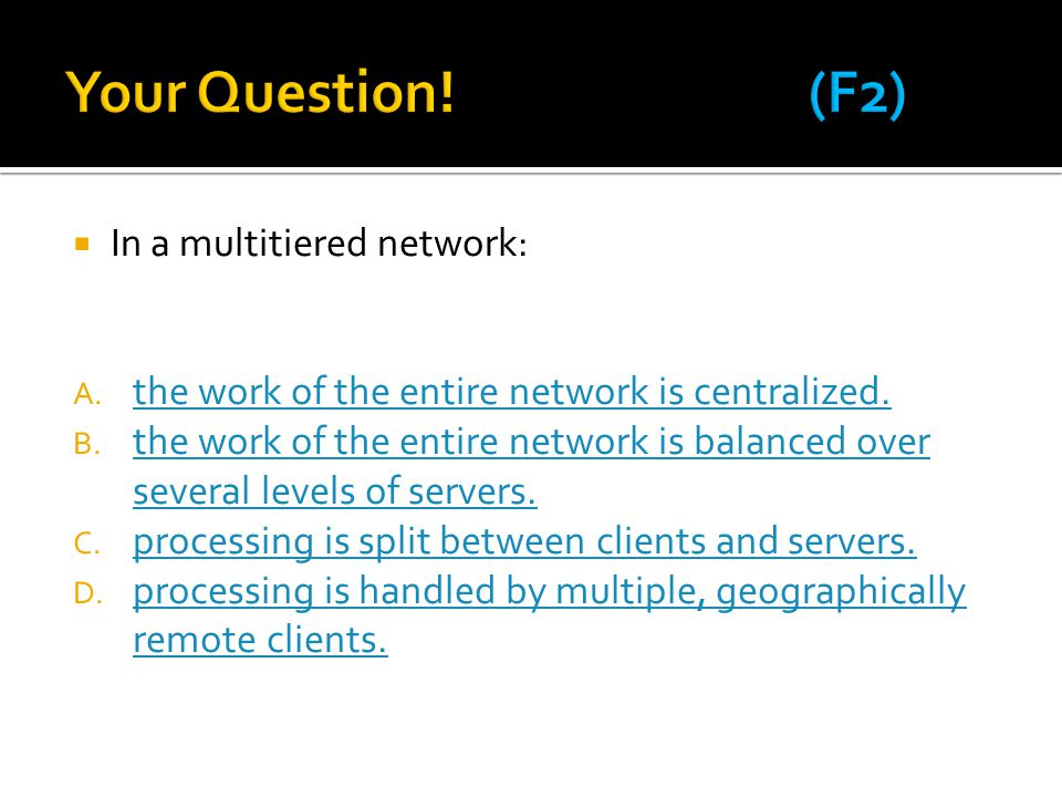 Your Question! (F2) In a multitiered network: