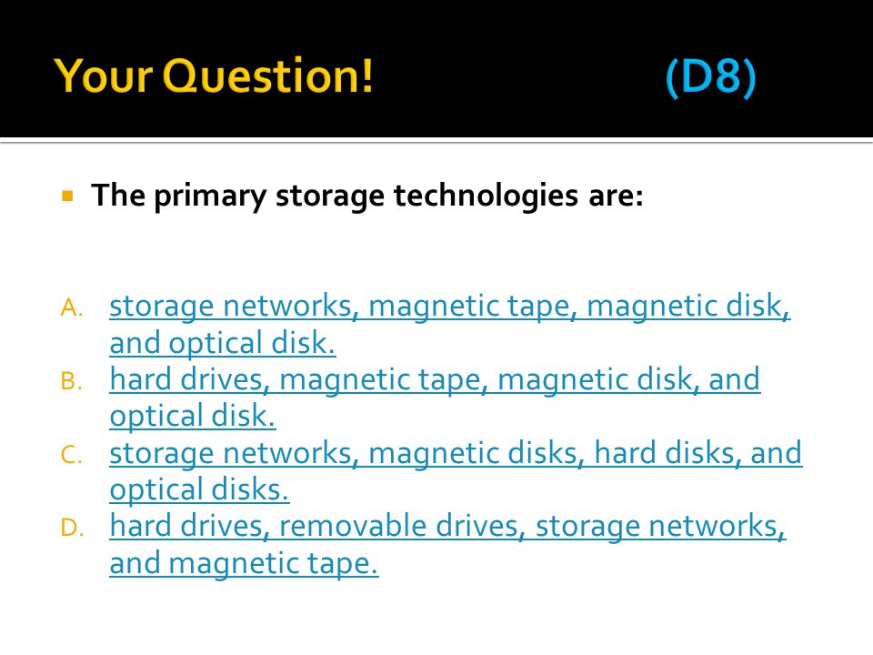 Your Question! (D8) The primary storage technologies are: