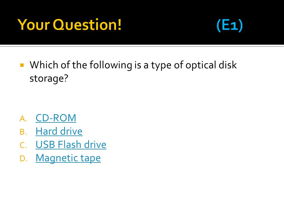 Your Question! (E1) Which of the following is a type of optical disk storage CD-ROM. Hard drive.