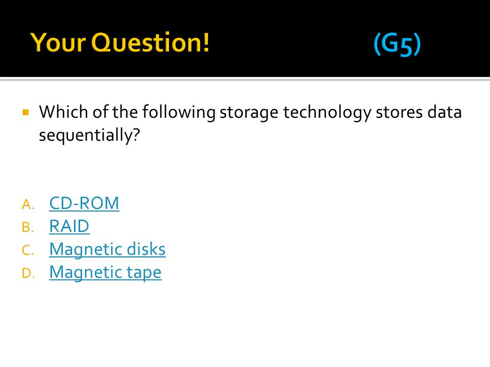 Your Question! (G5) Which of the following storage technology stores data sequentially CD-ROM.