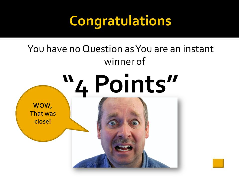 You have no Question as You are an instant winner of