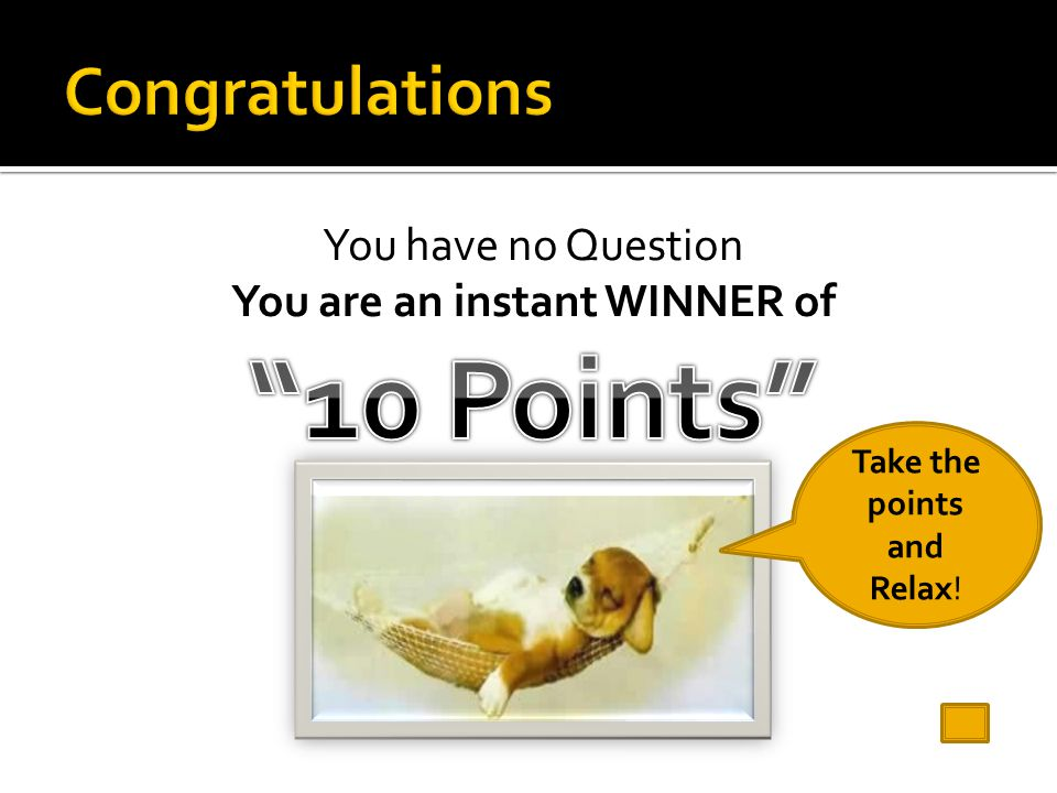 10 Points Congratulations You have no Question
