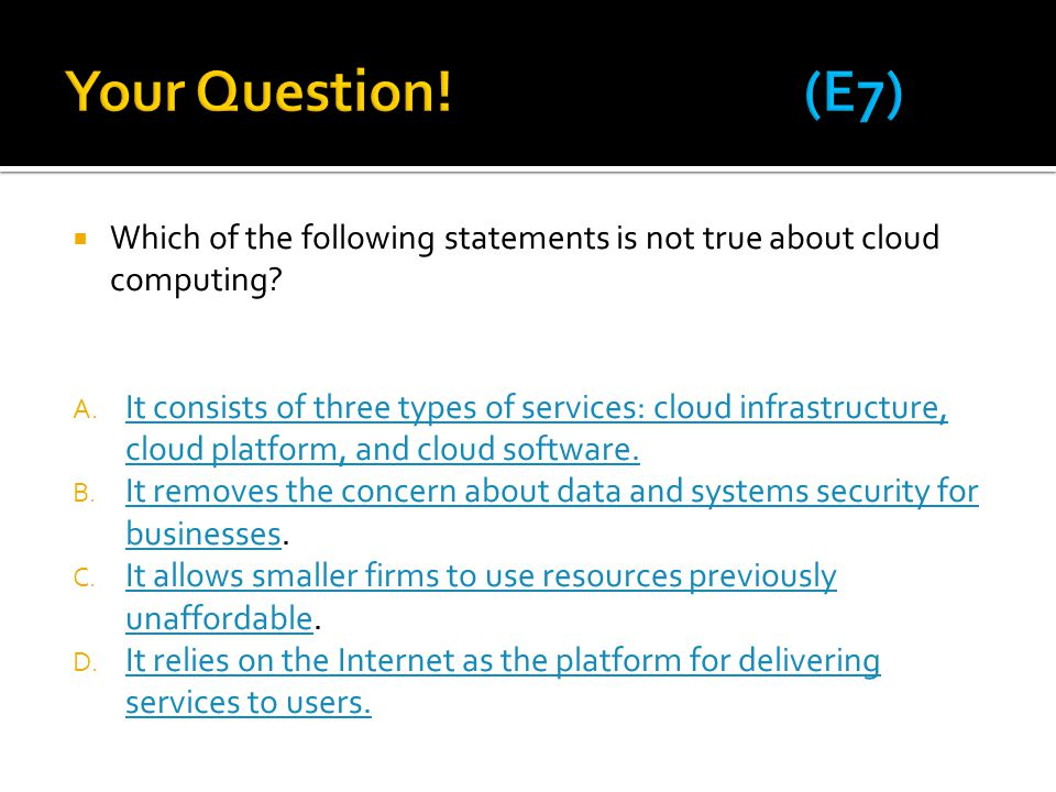 Your Question! (E7) Which of the following statements is not true about cloud computing