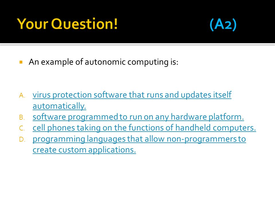 Your Question! (A2) An example of autonomic computing is: