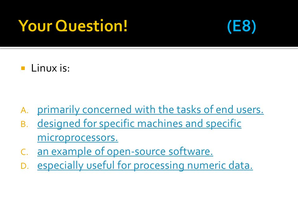 Your Question! (E8) Linux is: