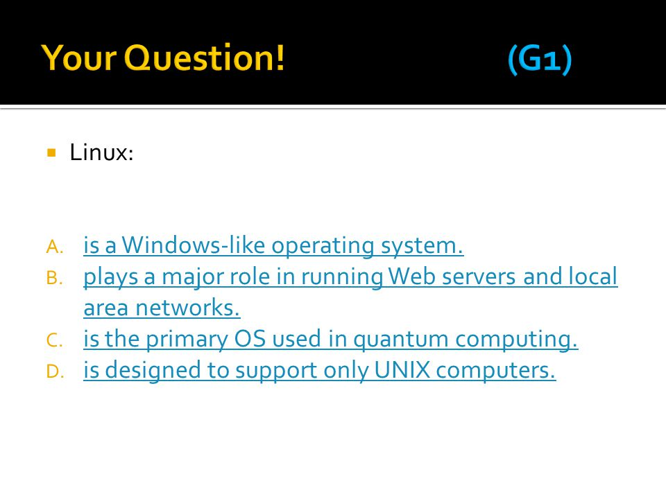 Your Question! (G1) Linux: is a Windows-like operating system.
