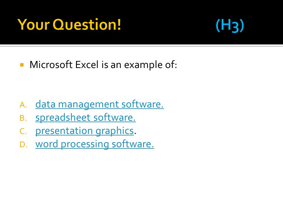 Your Question! (H3) Microsoft Excel is an example of: