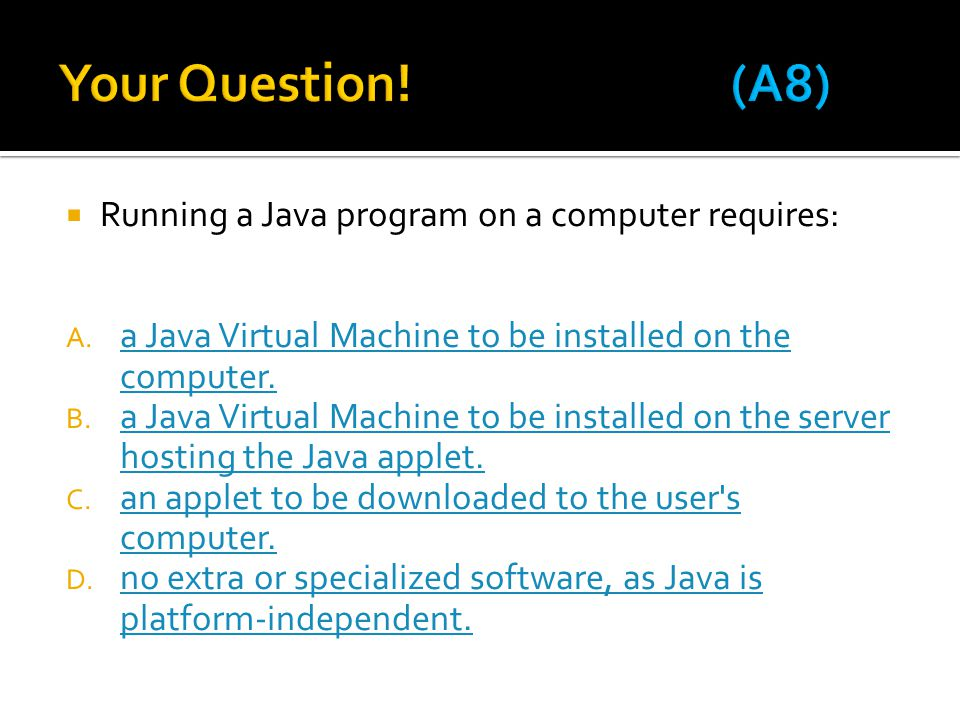 Your Question! (A8) Running a Java program on a computer requires: