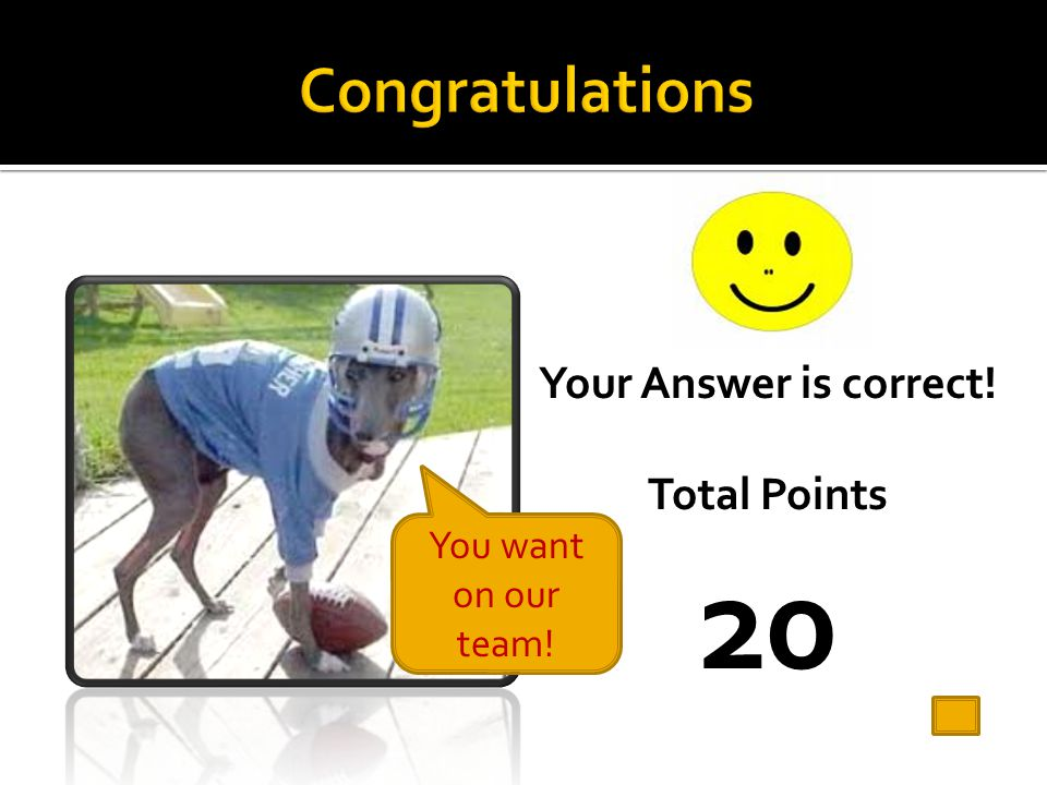 20 Congratulations Your Answer is correct! Total Points