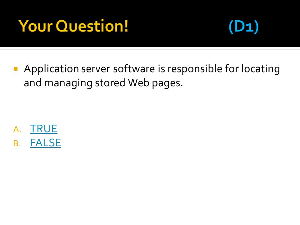 Your Question! (D1) Application server software is responsible for locating and managing stored Web pages.