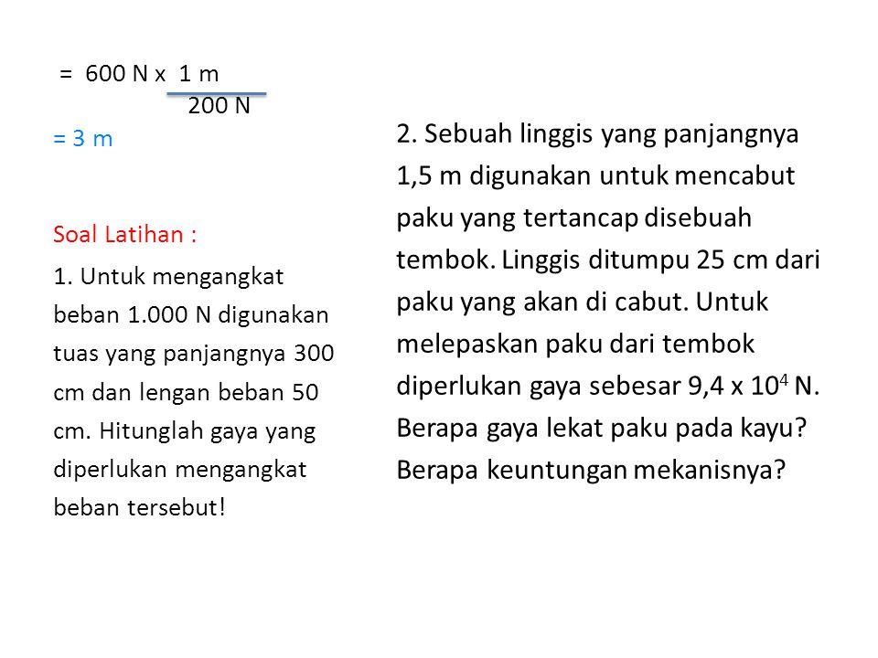 = 600 N x 1 m 200 N. = 3 m. Soal Latihan :