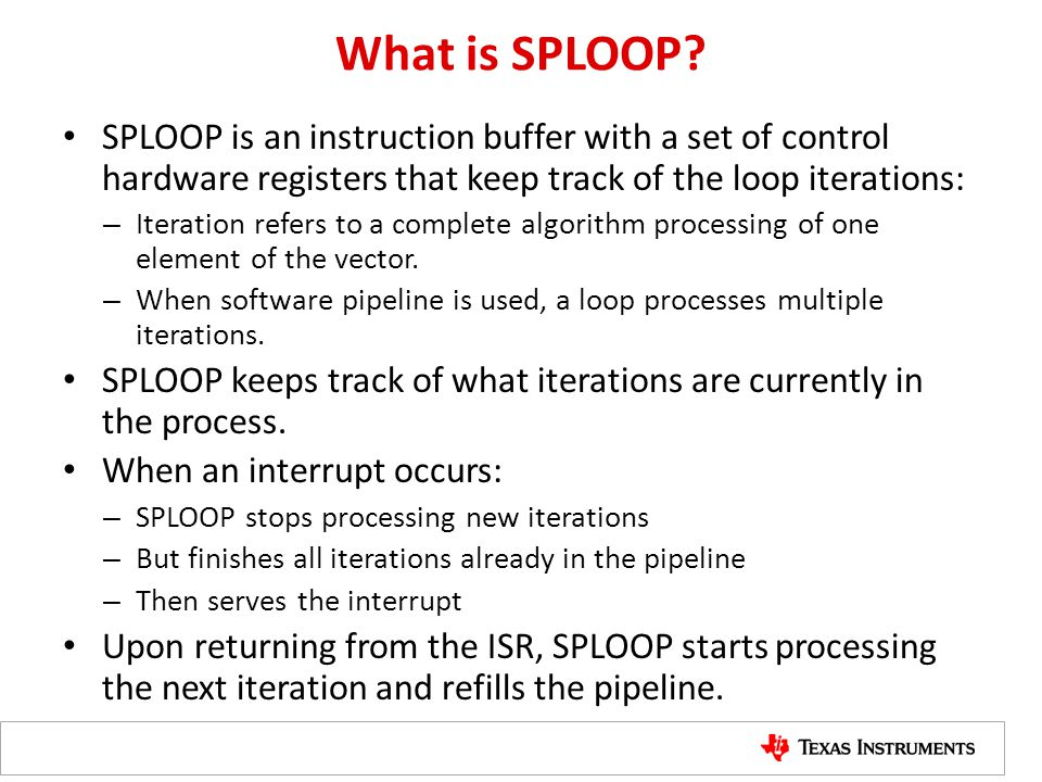 What is SPLOOP SPLOOP is an instruction buffer with a set of control hardware registers that keep track of the loop iterations: