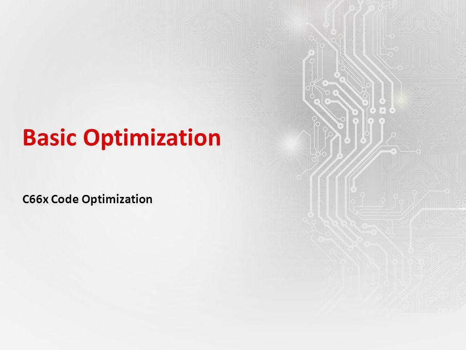 Basic Optimization C66x Code Optimization