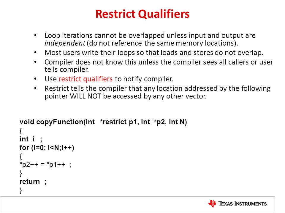 Restrict Qualifiers Loop iterations cannot be overlapped unless input and output are independent (do not reference the same memory locations).