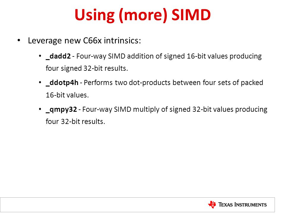 Using (more) SIMD Leverage new C66x intrinsics: