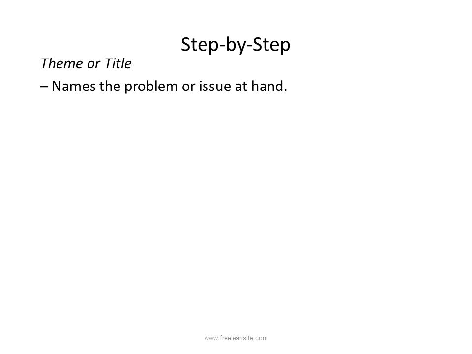Step-by-Step Theme or Title – Names the problem or issue at hand.