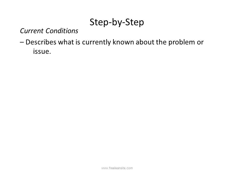 Step-by-Step Current Conditions – Describes what is currently known about the problem or issue. (KNOW)