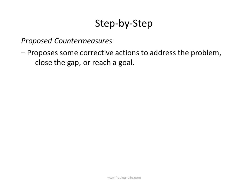 Step-by-Step Proposed Countermeasures – Proposes some corrective actions to address the problem, close the gap, or reach a goal.
