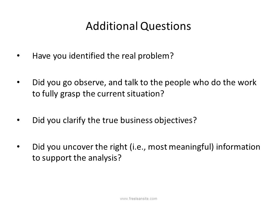 Additional Questions Have you identified the real problem