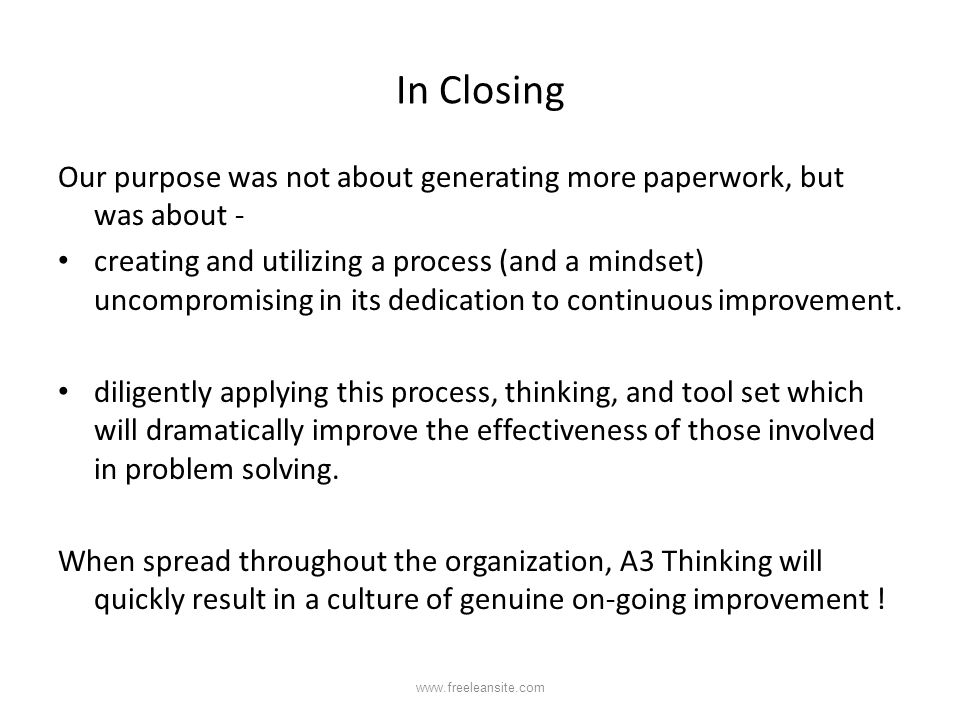 In Closing Our purpose was not about generating more paperwork, but was about -