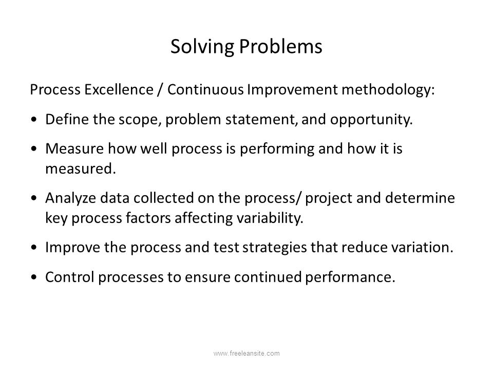 Solving Problems Process Excellence / Continuous Improvement methodology: Define the scope, problem statement, and opportunity.