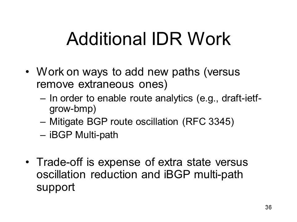 Additional IDR Work Work on ways to add new paths (versus remove extraneous ones) In order to enable route analytics (e.g., draft-ietf-grow-bmp)
