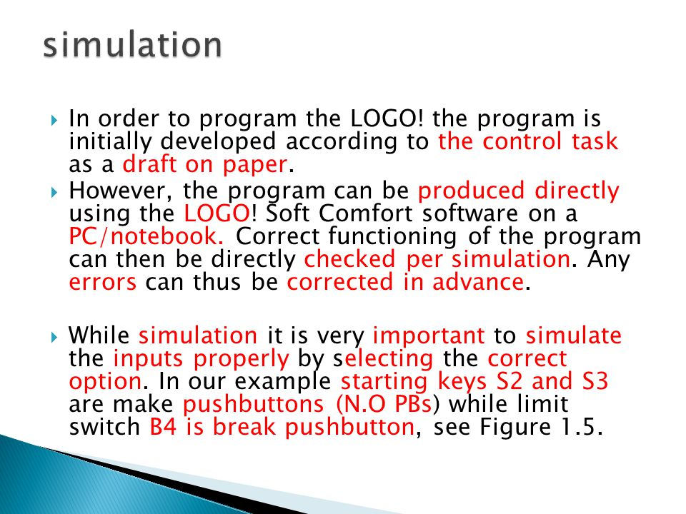 simulation In order to program the LOGO! the program is initially developed according to the control task as a draft on paper.