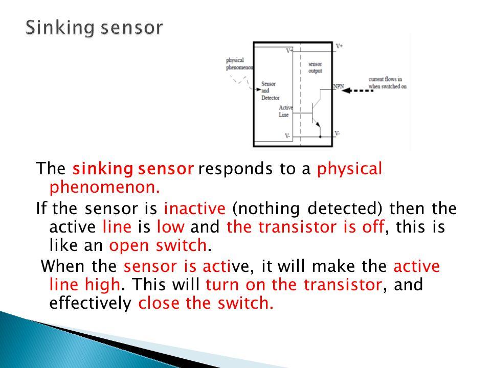 Sinking sensor The sinking sensor responds to a physical phenomenon.