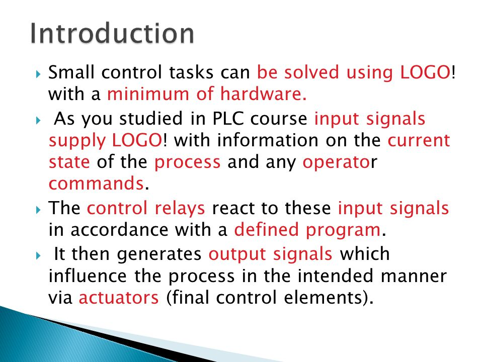 Introduction Small control tasks can be solved using LOGO! with a minimum of hardware.