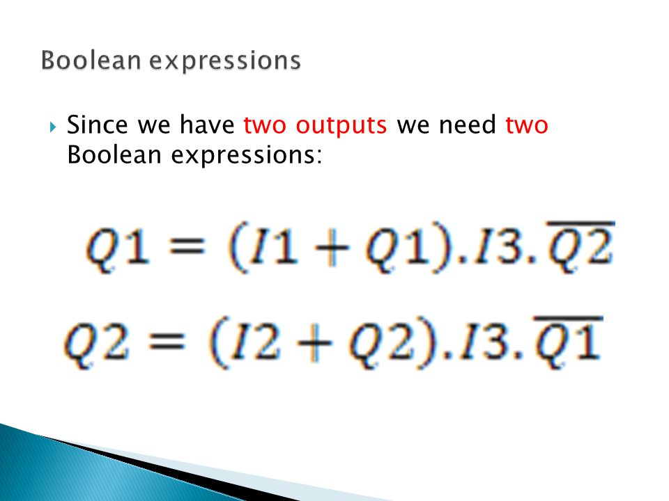 Boolean expressions Since we have two outputs we need two Boolean expressions: