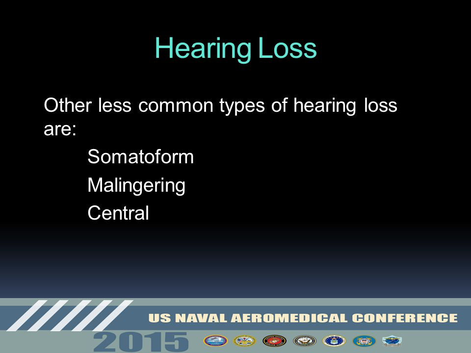 Hearing Loss Other less common types of hearing loss are: Somatoform
