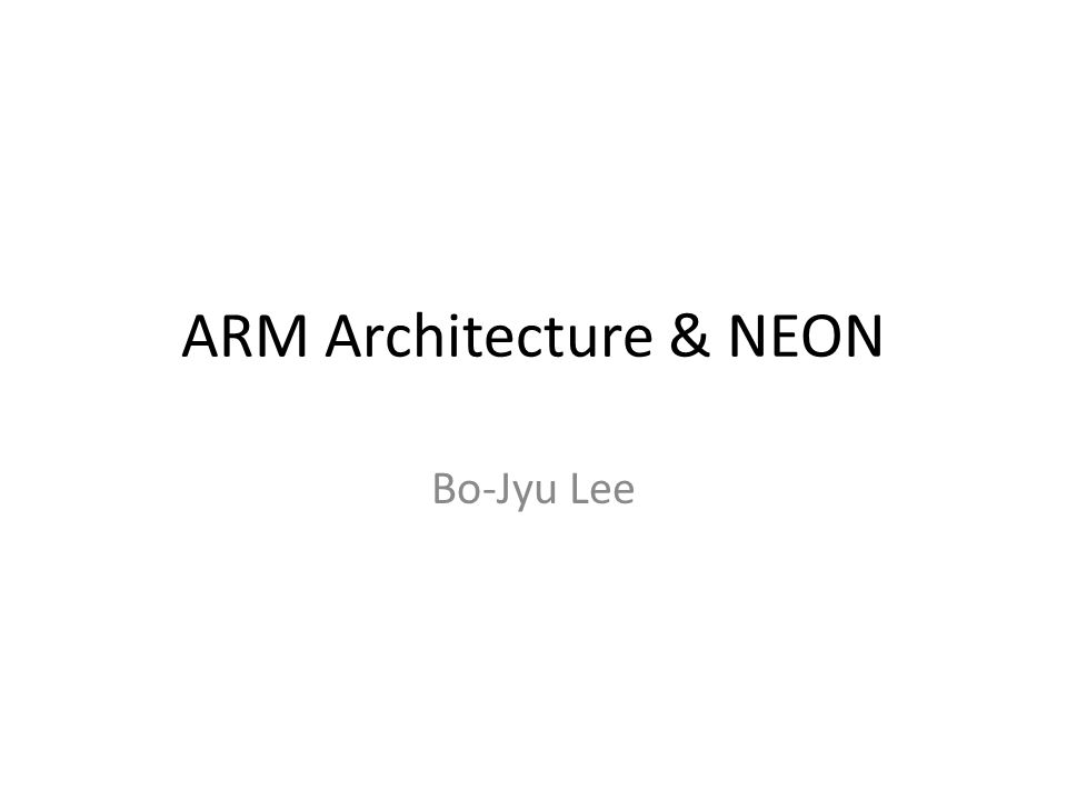 ARM Architecture & NEON