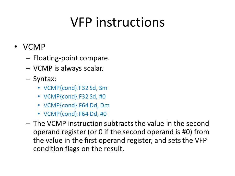 VFP instructions VCMP Floating-point compare. VCMP is always scalar.