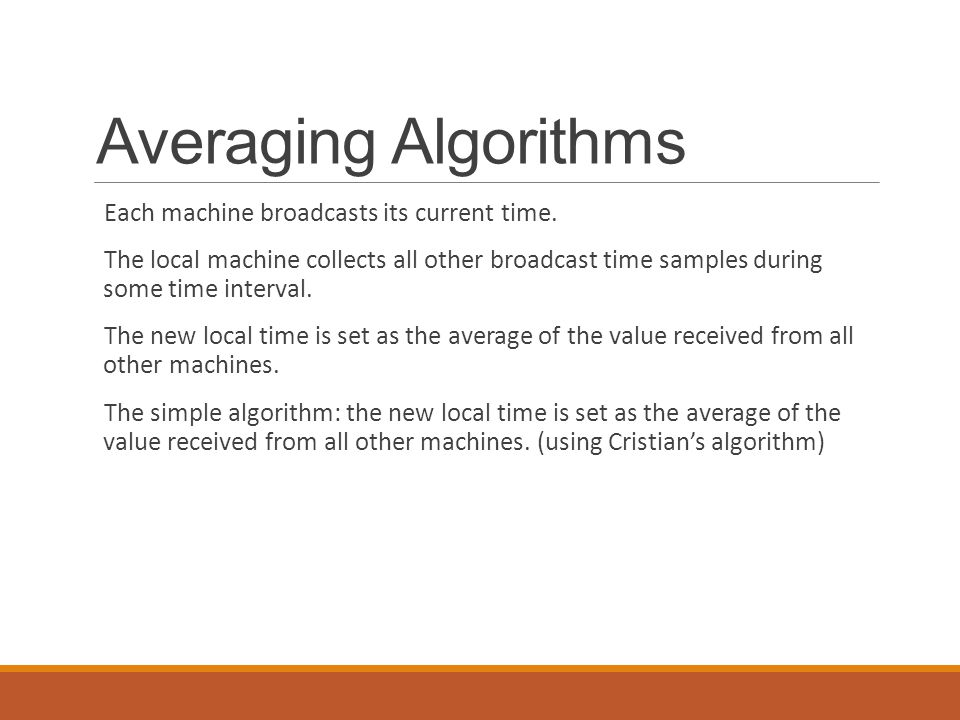 Averaging Algorithms Each machine broadcasts its current time.