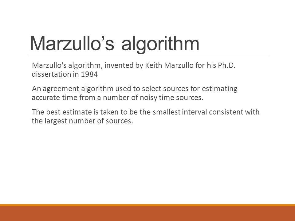 Marzullo's algorithm Marzullo s algorithm, invented by Keith Marzullo for his Ph.D. dissertation in 1984.