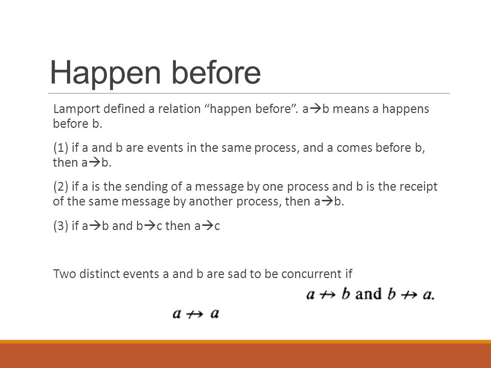 Happen before Lamport defined a relation happen before . ab means a happens before b.