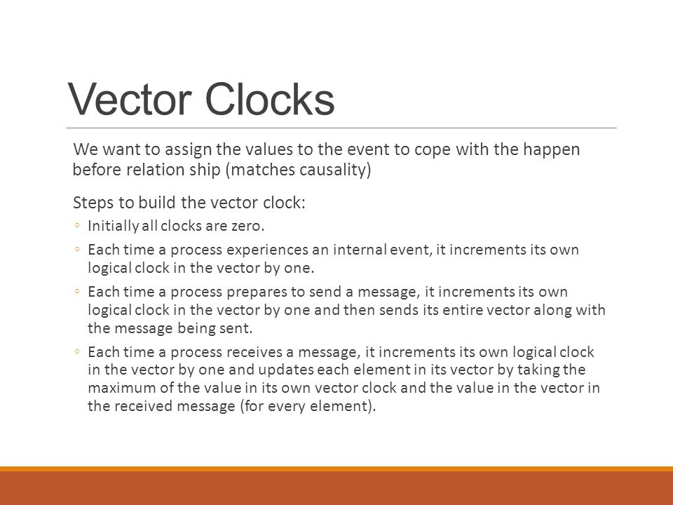 Vector Clocks We want to assign the values to the event to cope with the happen before relation ship (matches causality)