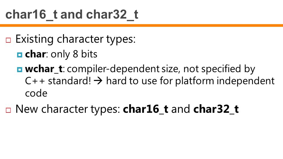 char16_t and char32_t Existing character types: