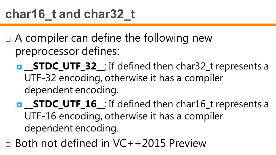 char16_t and char32_t A compiler can define the following new preprocessor defines: