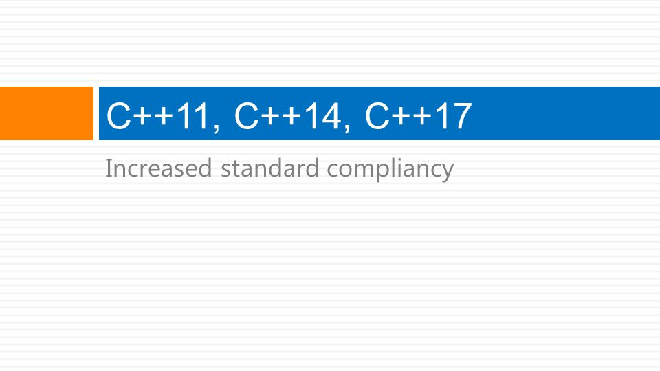 C++11, C++14, C++17 Increased standard compliancy